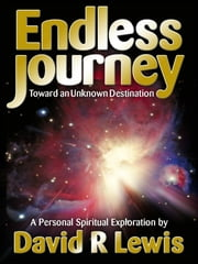 The Endless Journey Toward an Unknown Destination ebook by David R Lewis