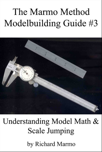 The Marmo Method Modelbuilding Guide #3: Understanding Model Math & Scale Jumping ebook by Richard Marmo