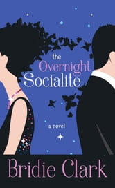 The Overnight Socialite - A Novel ebook by Bridie Clark
