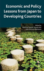 Economic and Policy Lessons from Japan to Developing Countries ebook by Toshihisa Toyoda,Jun Nishikawa,Hiroshi Kan Sato