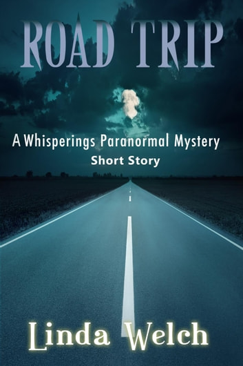 Road Trip, a Whisperings Paranormal Mystery Short Story ebook by Linda Welch