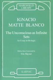 The Unconscious as Infinite Sets - An Essay in Bi-logic ebook by Ignacio Matte Blanco