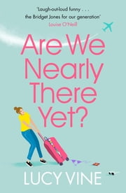 Are We Nearly There Yet? ebook by Lucy Vine