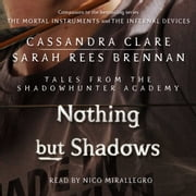 Nothing But Shadows audiobook by Cassandra Clare, Sarah Rees Brennan