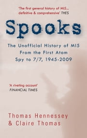 Spooks: The Unofficial History of MI5 From the First Atom Spy to 7/7 1945-2009 ebook by Thomas Hennessey & Claire Thomas