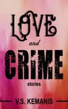 Love and Crime: Stories ebook by V. S. Kemanis