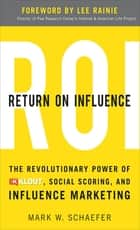Return On Influence: The Revolutionary Power of Klout, Social Scoring, and Influence Marketing ebook by Mark Schaefer