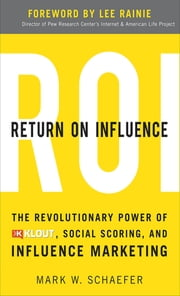 Return On Influence: The Revolutionary Power of Klout, Social Scoring, and Influence Marketing ebook by Schaefer