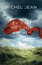Le vent en parle encore ebook by Michel Jean