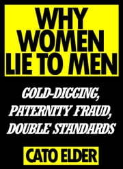 Why Women Lie To Men: Gold Digging, Paternity Fraud, Double Standards ebook by Kobo.Web.Store.Products.Fields.ContributorFieldViewModel