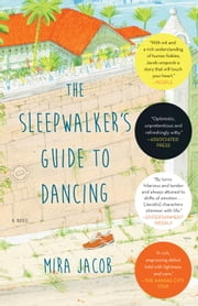 The Sleepwalker's Guide to Dancing - A Novel ebook by Mira Jacob