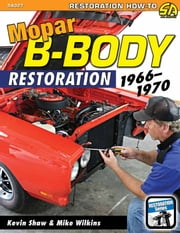 Mopar B-Body Restoration - 1966 - 1970 ebook by Kevin Shaw,Mike Wilkins