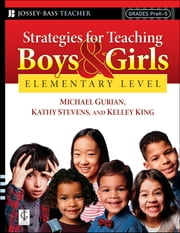 Strategies for Teaching Boys and Girls -- Elementary Level - A Workbook for Educators ebook by Michael Gurian,Kathy Stevens,Kelley King