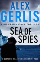Sea of Spies ebook by Alex Gerlis