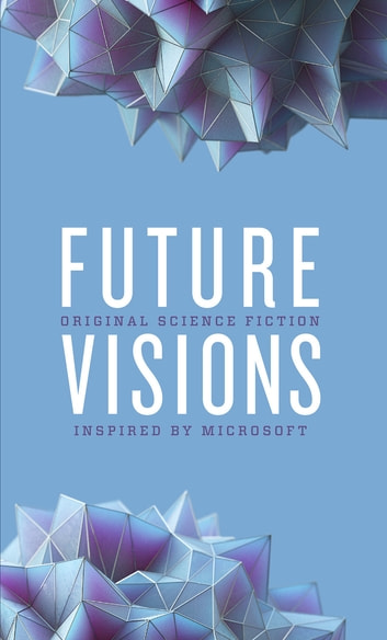 Future Visions - Original Science Fiction Inspired by Microsoft ebook by Elizabeth Bear,Greg Bear,David Brin,Nancy Kress,Ann Leckie