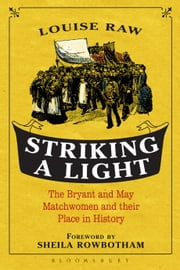 Striking a Light - The Bryant and May Matchwomen and their Place in History ebook by Dr Louise Raw