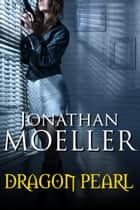 Dragon Pearl ebook by Jonathan Moeller