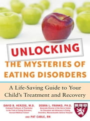 Unlocking the Mysteries of Eating Disorders: A Life-Saving Guide to Your Child's Treatment and Recovery ebook by Herzog, David
