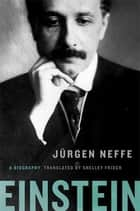 Einstein - A Biography ebook by Jürgen Neffe, Shelley Frisch