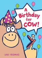 A Birthday for Cow! ebook by Jan Thomas