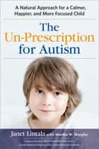 The Un-Prescription for Autism ebook by Janet Lintala,Martha W. Murphy,Elizabeth Mumper, MD, FAAP, Former Medical Director of the Autism Research Institute