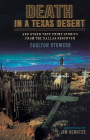 Death in a Texas Desert - And Other True Crime Stories from The Dallas Observer ebook by Carlton Stowers