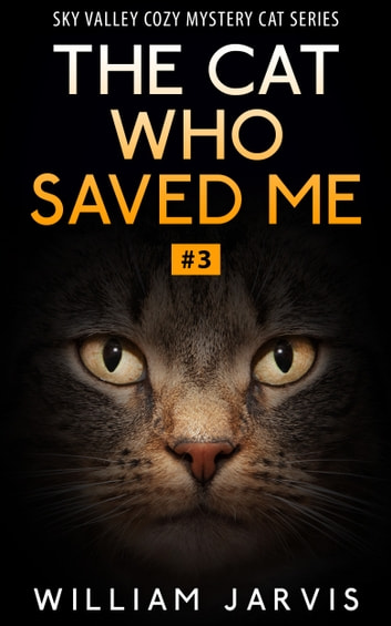 The Cat Who Saved Me #3 (Sky Valley Cozy Mystery Cat Series) ebook by William Jarvis