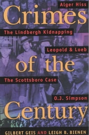 Crimes Of The Century - From Leopold and Loeb to O.J. Simpson ebook by Gilbert Geis,Leigh B. Bienen