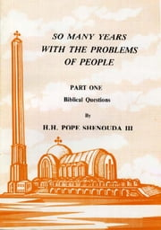 So Many Years with the Problems of People Part 1 - Biblical Questions ebook by H.H. Pope Shenouda III