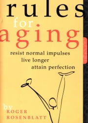 Rules for Aging - A Wry and Witty Guide to Life ebook by Roger Rosenblatt