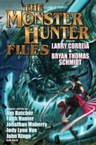 The Monster Hunter Files ebook by Larry Correia, Bryan Thomas Schmidt