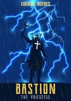 Bastion - The Priestess ebook by Lucas A. Reeves