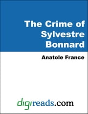 The Crime of Sylvestre Bonnard ebook by France, Anatole