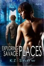 Exploring Savage Places ebook by K. Z. Snow