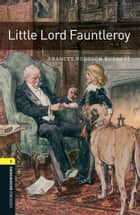 Little Lord Fauntleroy Level 1 Oxford Bookworms Library ebook by Frances Hodgson Burnett