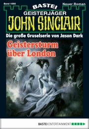 John Sinclair - Folge 1660 - Geistersturm über London (2. Teil) ebook by Jason Dark