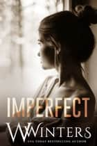 Imperfect - Imperfect Duet Book 1 ebook by W. Winters, Willow Winters