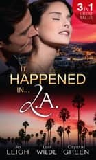 It Happened in L.A.: Ms Match / Shockingly Sensual / Playmates (Mills & Boon M&B) eBook by Jo Leigh, Lori Wilde, Crystal Green