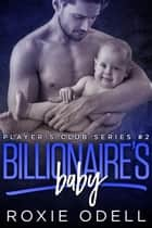 Billionaire's Baby Part #2 - Player's Club Series, #2 ebook by Roxie Odell