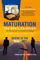 Maturation: The Adult Paradigm ebook by Skipi Lundquist Smoot, PhD