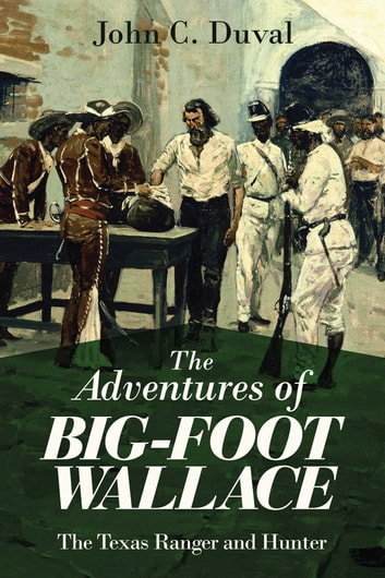 The Adventures of Big-Foot Wallace - The Texas Ranger and Hunter ebook by John C. Duval