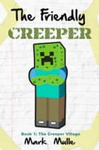 The Friendly Creeper Diaries, Book 1: The Creeper Village ebook by Mark Mulle