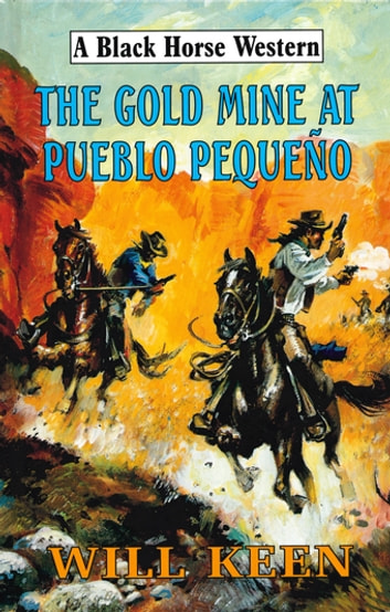 The Gold Mine at Pueblo Pequeno ebook by Will Keen