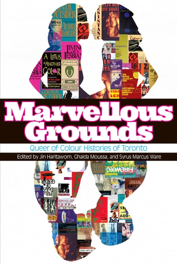 Marvellous Grounds - Queer of Colour Histories of Toronto ebook by