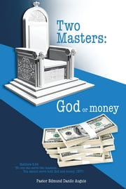 Two Masters: God or money ebook by Pastor Edmund Danilo Auguis