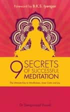 9 Secrets of Successful Meditation ebook by Samprasad Vinod, B.K.S. Iyengar
