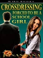Crossdressing: Forced To Be a Schoolgirl ebook by Jo Santana