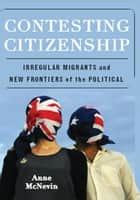 Contesting Citizenship ebook by Anne McNevin