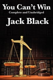 You Can't Win - Complete and Unabridged ebook by Jack Black