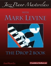 Jazz Piano Masterclass: The Drop 2 Book ebook by Mark Levine, SHER Music